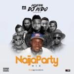 Mixtape: General DJ Indo - Naija Party Mix (GDI)