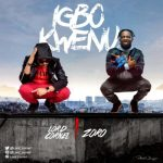 Music: Lord Cornel - Igbo Kwenu ft. Zoro