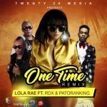 Music: Lola Rae - One Time (Remix) ft. Patoranking & RDX