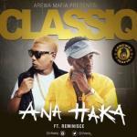 Music: ClassiQ - Ana Haka ft. Reminisce