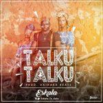 MP3 : Eskala - Talku Talku (Prod By DaiHard Beatz)