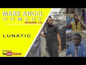 COMEDY SKIT : Mark Angel Comedy - LUNATIC (Episode 122)