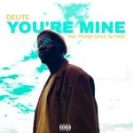 MP3 : Delite - You're Mine Ft. N'veigh
