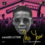 MP3 : Small Doctor - This Year ( Prod. By 2T Boyz)