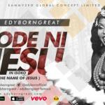 VIDEO: Edyborngreat - Ode Ni JESU