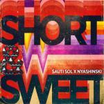 Music: Sauti Sol - Short N Sweet FT. Nyanshinski