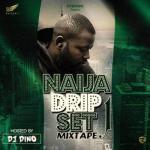 FLYBOY INC Presents: DJ Dino - Naija Dripset Mixtape (VOL 1)