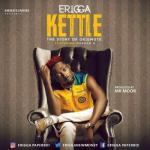 (music) Erigga - Kettle (Story Of 0kiemute)
