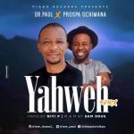(Music) Dr. Paul Ft. Prospa Ochimana - Yahweh (Remix)