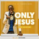Mp3 : Dare Akinyemi - Only Jesus