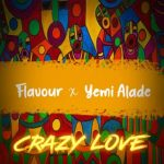 MP3 : Flavour Ft Yemi Alade - Crazy Love