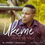 MP3 : Ukeme Francis - You Have Done Me Well