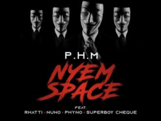 Lyrics: PHM ft. Phyno x Rhatti x Nuno x Superboy Cheque - Nyem Space Lyrics