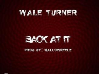 MP3 : Wale Turner - Back At It (Freestyle)