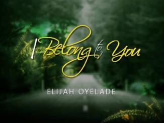 MP3: Elijah Oyelade - I Belong To You