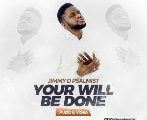 MP3: Jimmy D Psalmist - Let Your Will Be Done
