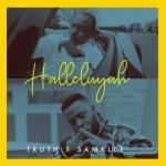 MP3 + VIDEO: Truth X Samklef - Hellujah