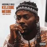 Lyrics: Adekunle Gold - Kelegbe Megbe