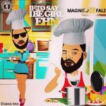 MP3: Magnito - If To Say I Be Girl Ehn Ft Falz