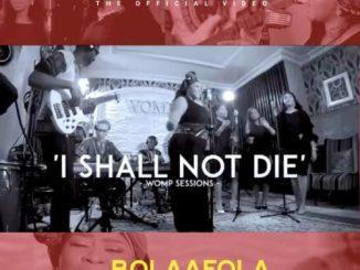 VIDEO: Bolaafola - I Shall Not Di