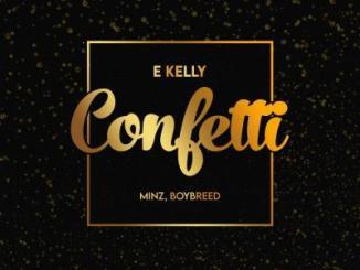 MP3: E-Kelly ft. Boybreed X Minz - Confetti