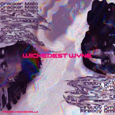 Cracker x Fireboy - Wickedest Wyne Lyrics