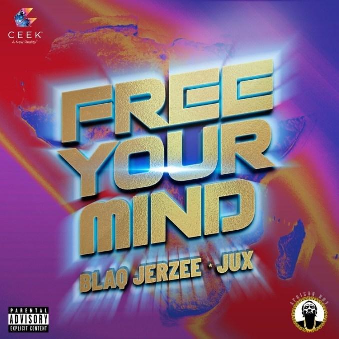 Blaq Jerzee & Jux – Free Your MindBlaq Jerzee & Jux – Free Your Mind - 9jablazejams.com.ng