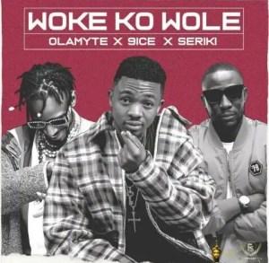 Olamyte – Woke Ko Wole Ft. 9ice & Seriki Mp3 Download
