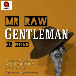 Gentleman — Mr Raw Ft. Phyno Free Mp3 Download
