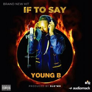 If To Say — Young B