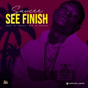DOWNLOAD MP3: Saucee – See Finish