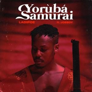 DOWNLOAD MP3: LadiPoe ft. Joeboy – Yoruba Samurai