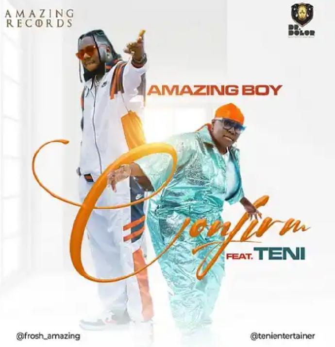 DOWNLOAD MP3: Amazing Boy Ft Teni – Confirm
