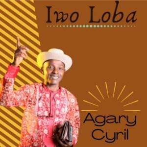 DOWNLOAD MP3: Agary Cyril — Iwo Loba