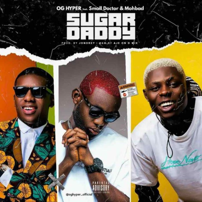 OG Hyper – Sugar Daddy ft. Small Doctor & Mohbad