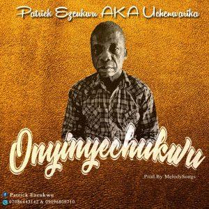 Download Music Mp3:- Patrick Ezeukwu – Onyinyechuckwu 1
