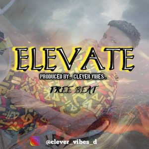 Download Freebeat:- Elevate (Prod By Clever Vibez)