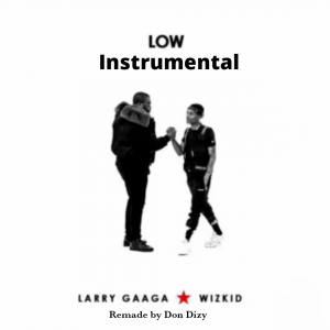 Download Instrumental:- Larry Gaga Ft Wizkid – Low (Remake By Don Dizy)