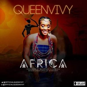 ropop phenom QueenVivy finally releases her anticipated single titled 'Africa' and she never disappoints does she? The song which has a rich background of the African culture reminds us of just how good and versatile she is. It's a hit I assure you as it comes with great melodies and lyrical creativity that touches the soul and mind. Download, listen and enjoy yet another blessing from the industry's biggest raw talent.