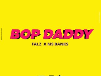 Falz - bop daddy ft. ms banks
