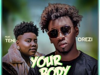 Orezi - Your Body Ft. Teni