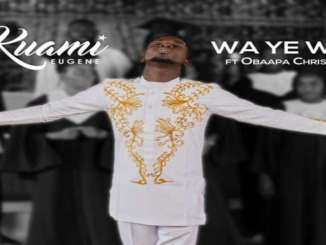 Download: Kuami Eugene - Wa Ye Wie Mp3 Ft Obapaa Christy