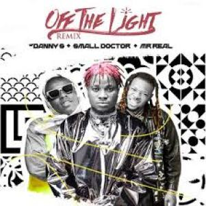 Download: Danny  S - Off The Light  (Remix) Mp3 Ft Small Doctor & Mr Real