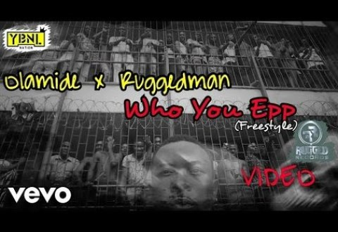 VIDEO: Olamide X Ruggedman – Who You Epp (Freestyle Viral)