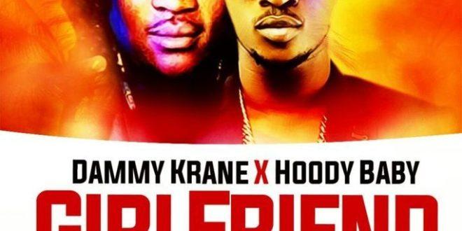 Dammy Krane x Hoody Baby – Girlfriend (Remix)