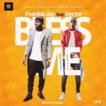 AUDIO & VIDEO: Frankie Jay – Bless Me Ft. Vector