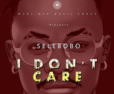 Selebobo – I Don't Care (New Song)