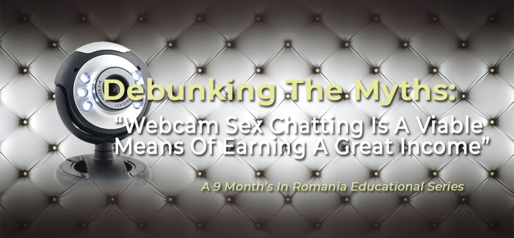 "Debunking The Myths: Myth #4 – ""Webcam Sex Chatting Is A Viable Means Of Earning A Great Income"" 1"