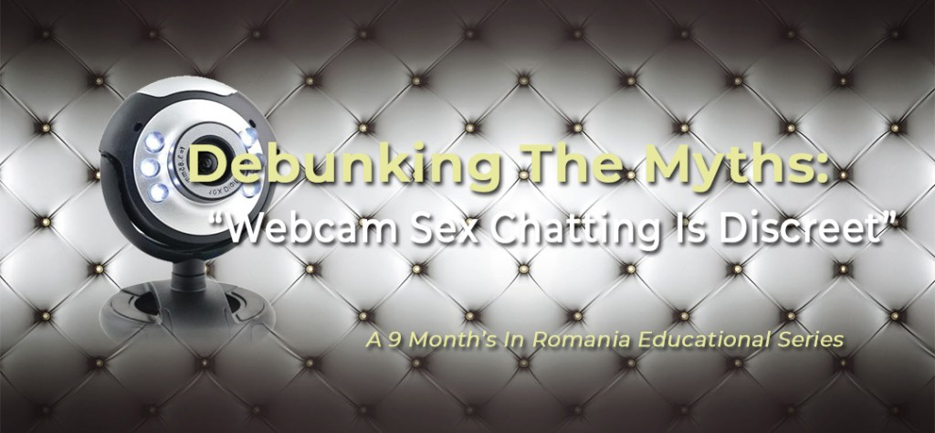 "Debunking The Myths: Myth #5 – ""Webcam Sex Chatting Is Discreet"" 1"