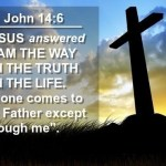 Jesus Christ is the way the truth and the life